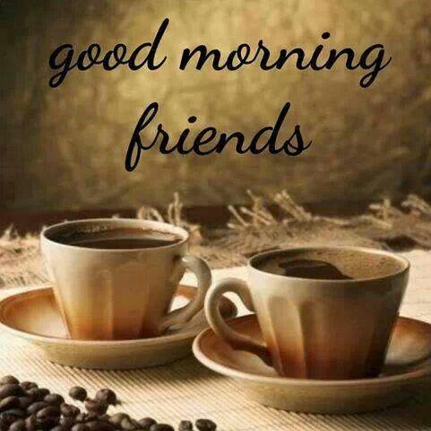 Good Morning Friends*