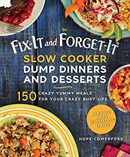 Fix It and Forget It * Slow Cooker Dump Dinners and Desserts