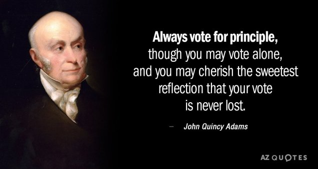 Quotation-John-Quincy-Adams-Always-vote-for-principle-though-you-may-vote-alone-and-0-19-73