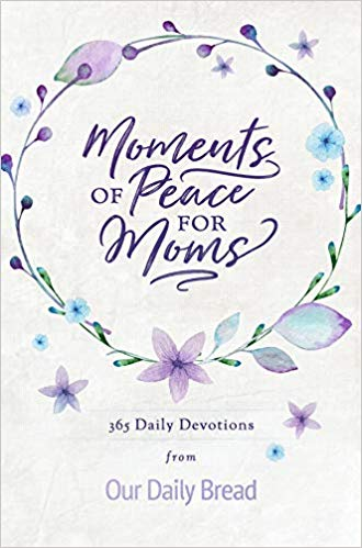 Moments of Peace for Moms: 365 Daily Devotions from Our DailyBread
