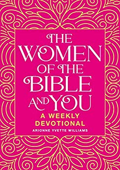 The Women of the Bible and You: A WeeklyDevotional