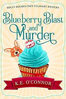 Blueberry Blast and Murder (Holly Holmes Cozy Culinary Mystery Series Book 5)