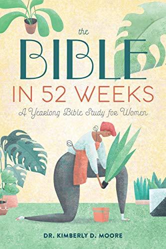 The Bible in 52 Weeks: A Yearlong Bible Study forWomen