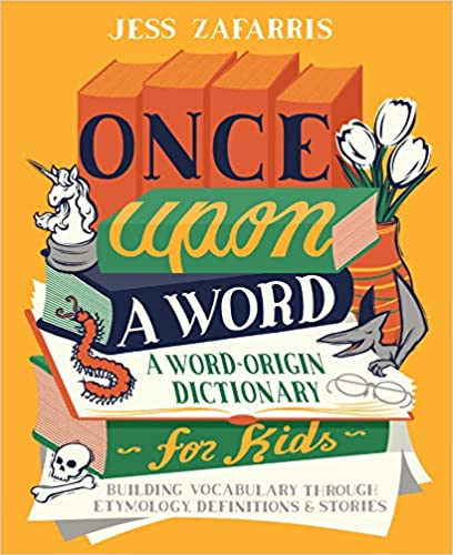 Once Upon a Word: A Word-Origin Dictionary forKids