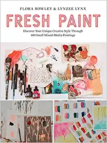 Book Review : Fresh Paint: Discover Your Unique Creative Style Through 100 Small Mixed-MediaPaintings