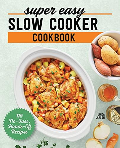 Super Easy Slow Cooker Cookbook: 115 No-Fuss, Hands-OffRecipes